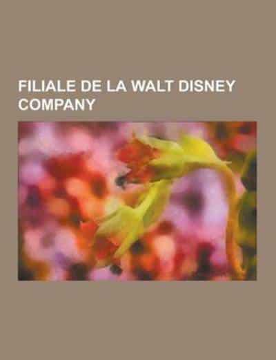 The Walt Disney Company Filiales : disney, company, filiales, Filiale, Disney, Company, Source, Wikipedia, (author), 9781230699653, Blackwell's