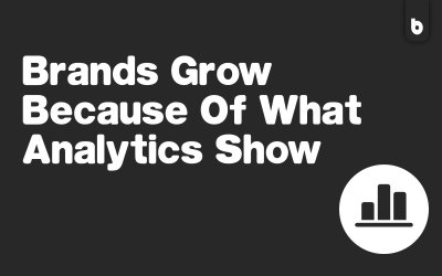 Brands Grow Because Of What Analytics Show