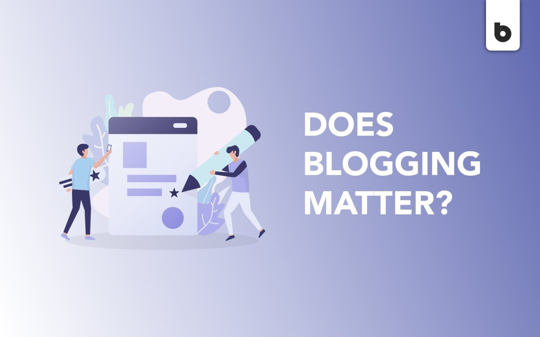 Does Writing Blogs Really Matter For Your Business?