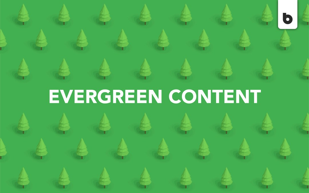 Evergreen Content: It's Not Just For Trees