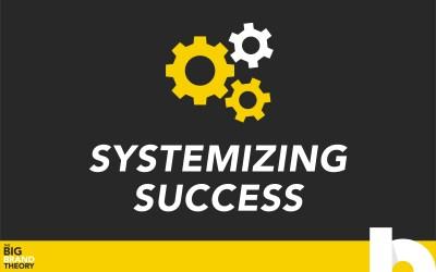 Systemizing Success: The Big Brand Theory