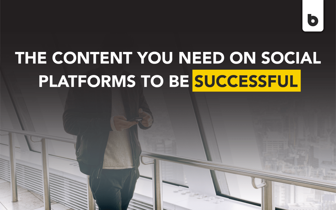 The Content You Need on Social Platforms to Be Successful