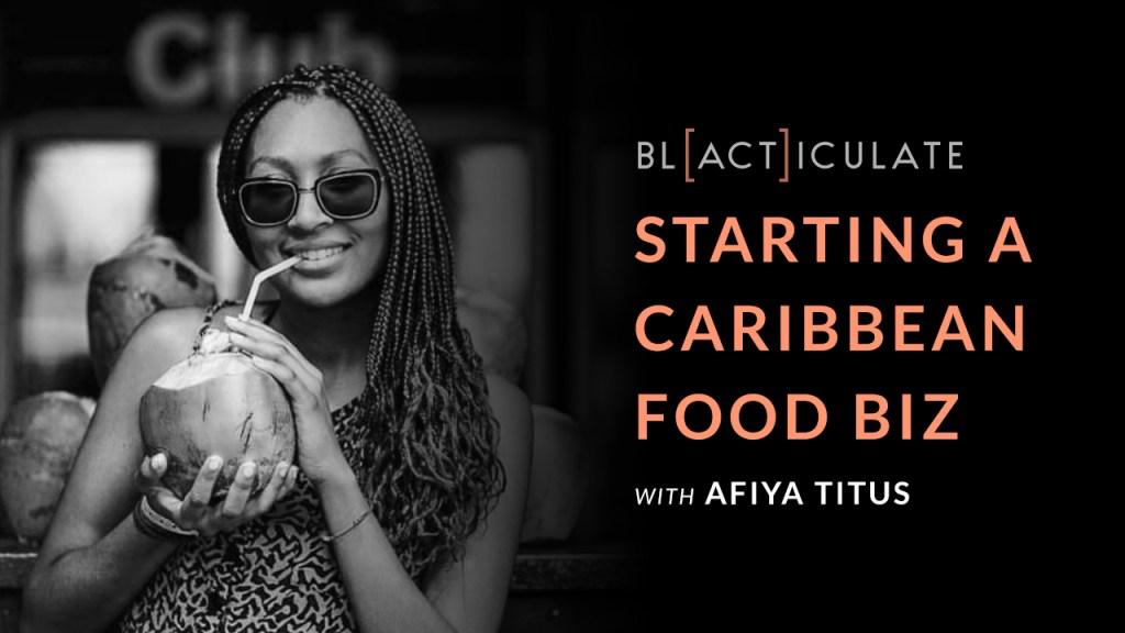 Episode 49: Starting a Caribbean food biz w/ Afiya Titus