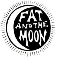 Fat and The Moon. . .