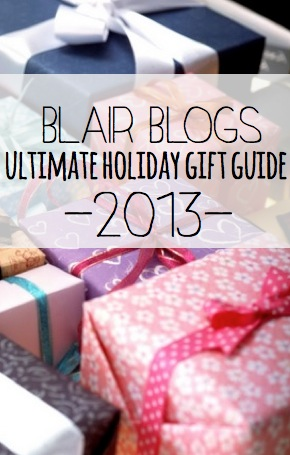 Blair Blogs Ultimate Holiday Gift Guide 2013