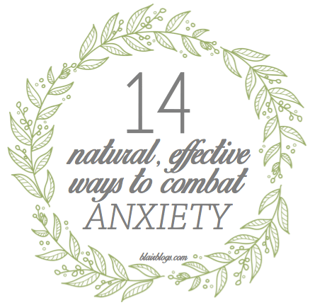 14 Natural, Effective Ways To Combat Anxiety and Stress via blairblogs.com