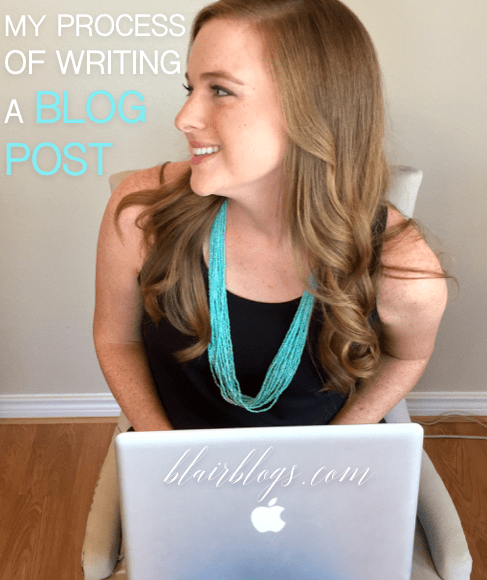 My Process of Writing a Blog Post | Blairblogs.com