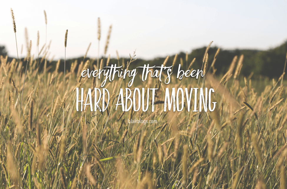 Everything That's Been Hard About Moving | Blairblogs.com