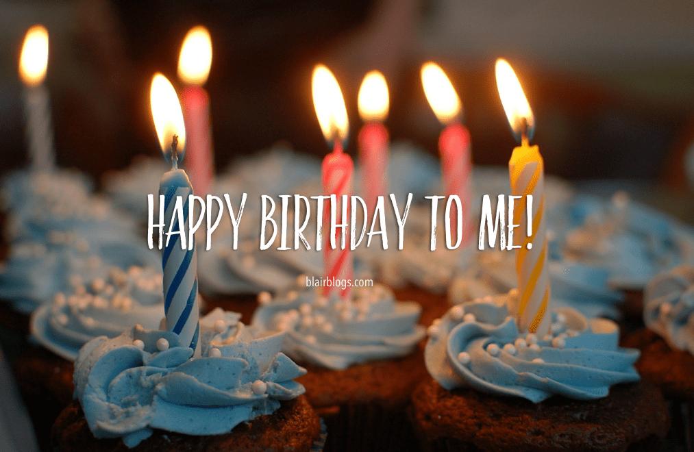 Happy Birthday To Me! | Blairblogs.com