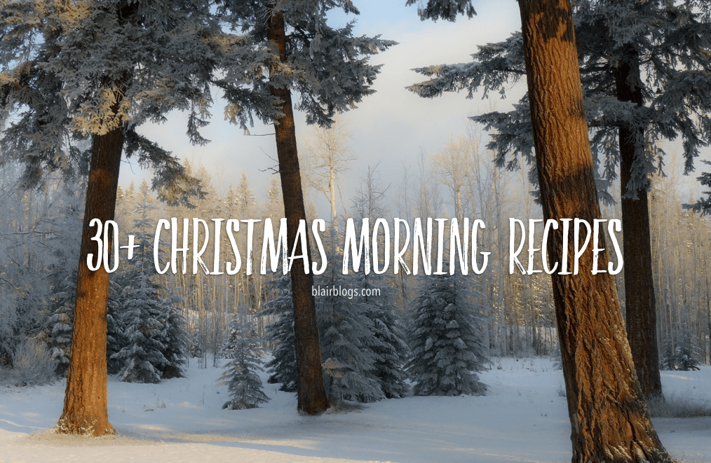 30+ Christmas Morning Recipes (Drinks, Sweet, and Savory)