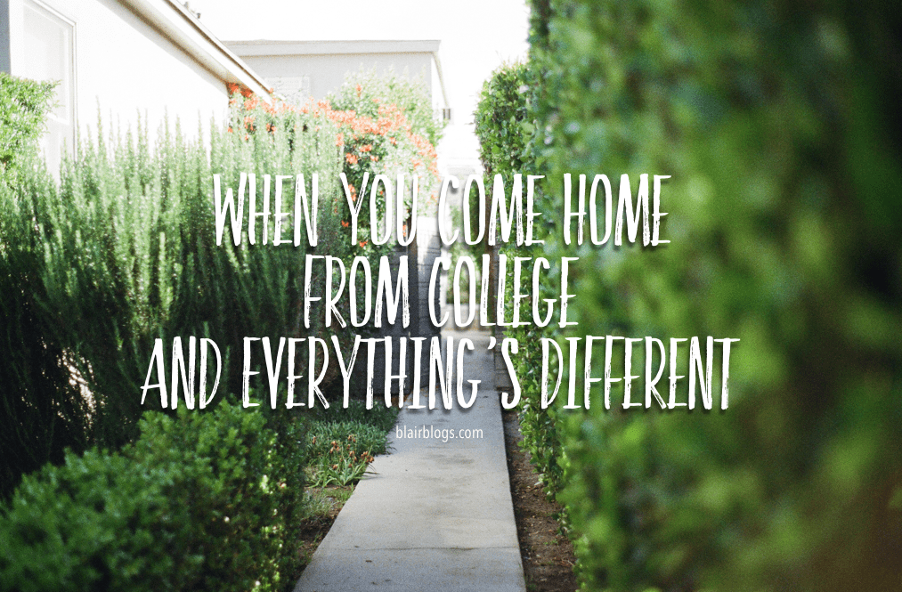 When You Come Home From College and Everything's Different | Blairblogs.com