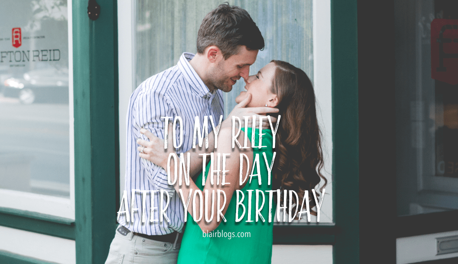 To My Riley On The Day After Your Birthday | Blairblogs.com