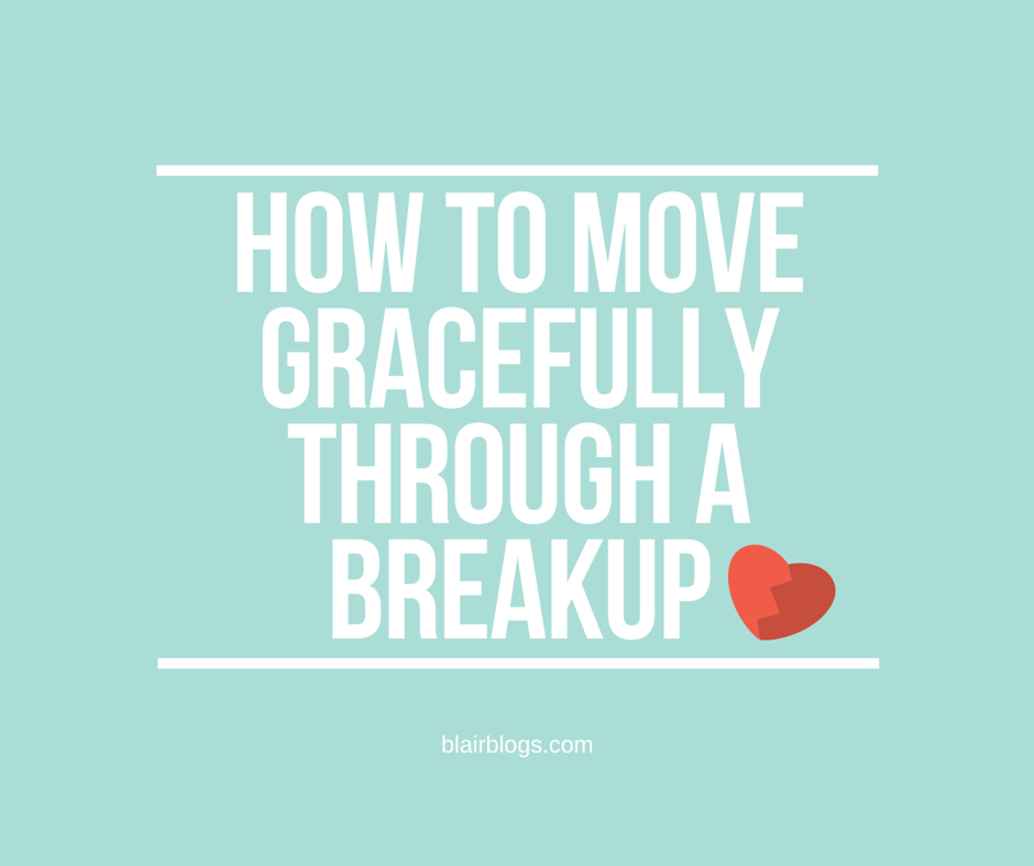How To Move Gracefully Through a Breakup   Blairblogs.com