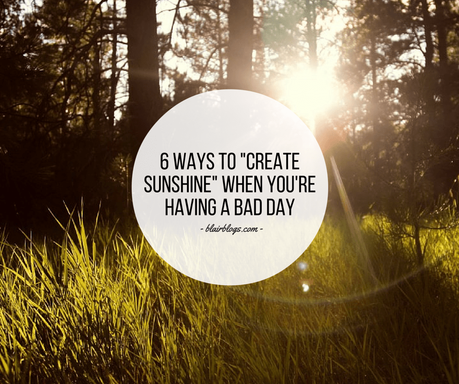 "6 Ways To ""Create Sunshine"" When You're Having a Bad Day"