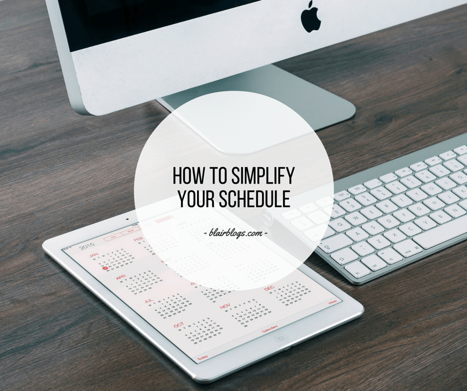 How To Simplify Your Schedule | Blairblogs.com
