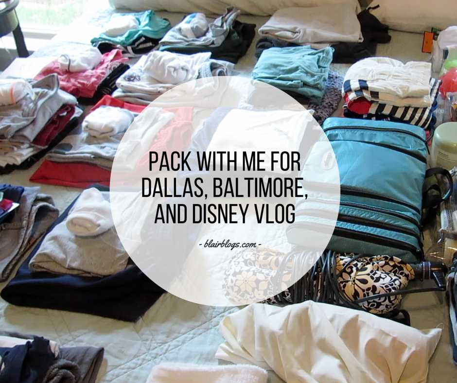PACK WITH ME FOR DALLAS, BALTIMORE, AND DISNEY VLOG | Blairblogs.com