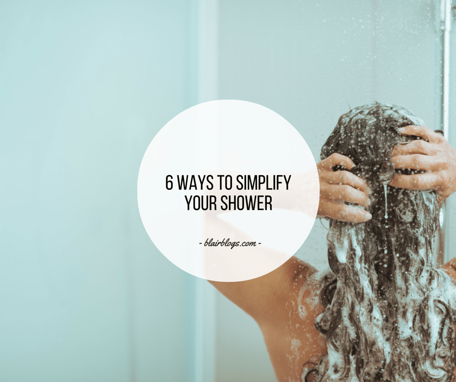 6 Ways To Simplify Your Shower | BlairBlogs.com