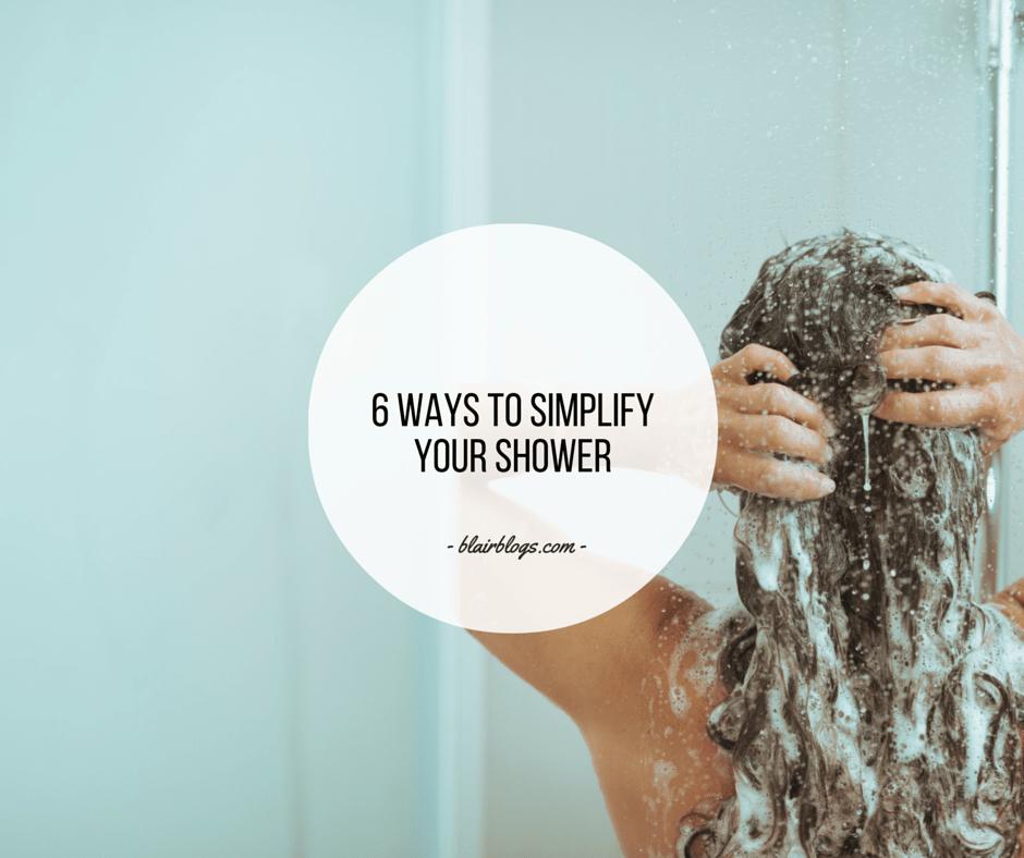 6 Ways To Simplify Your Shower | BlairBlogs.com