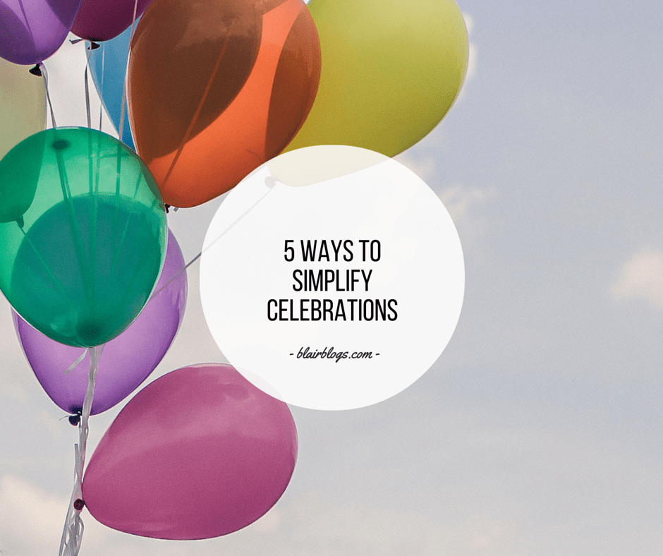 5 Ways To Simplify Celebrations | EP21 Simplify Everything | BlairBlogs.com