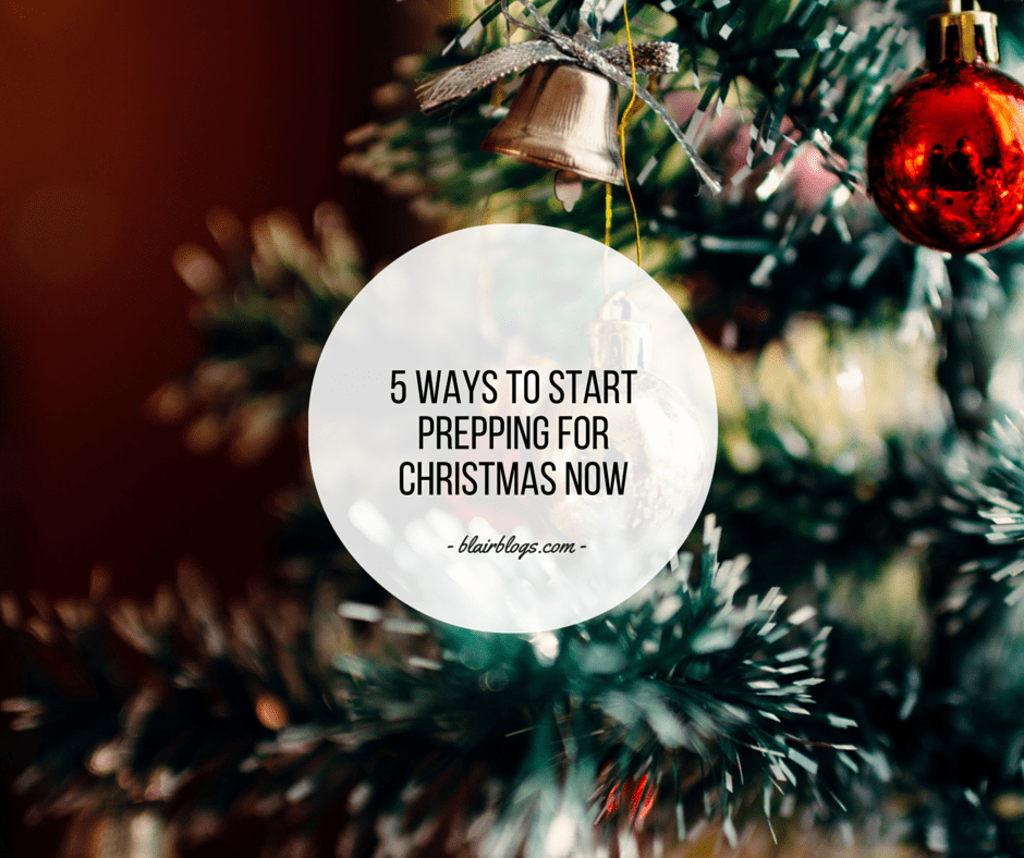 5 Ways To Start Prepping For Christmas Now