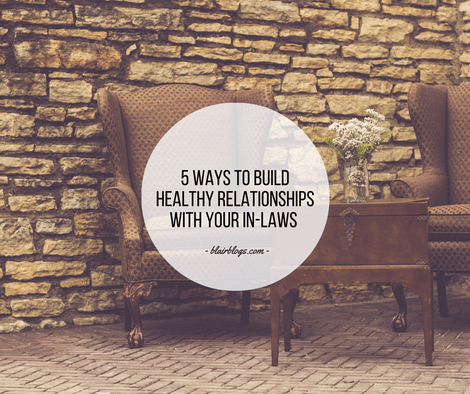5 Ways To Build Healthy Relationships With Your In-Laws | BlairBlogs.com