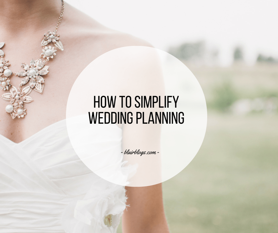 How To Simplify Wedding Planning | EP17 Simplify Everything | Blairblogs.com