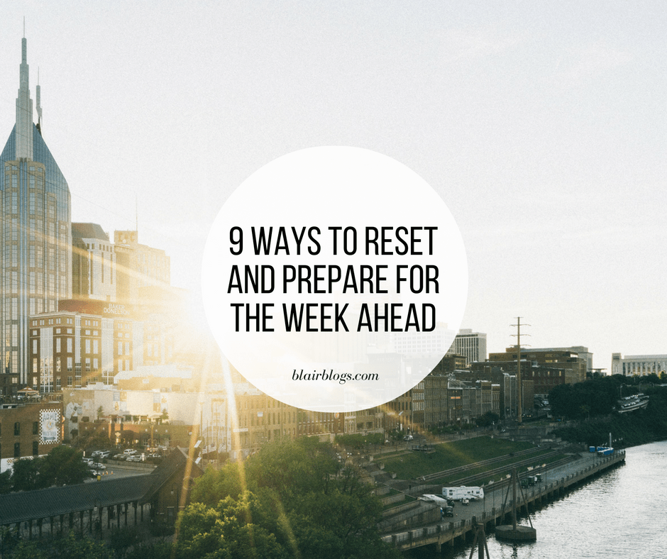 9 Ways to Reset and Prepare for the Week Ahead