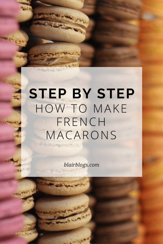 How to Make French Macarons (Step-By-Step Recipe) | Blairblogs.com