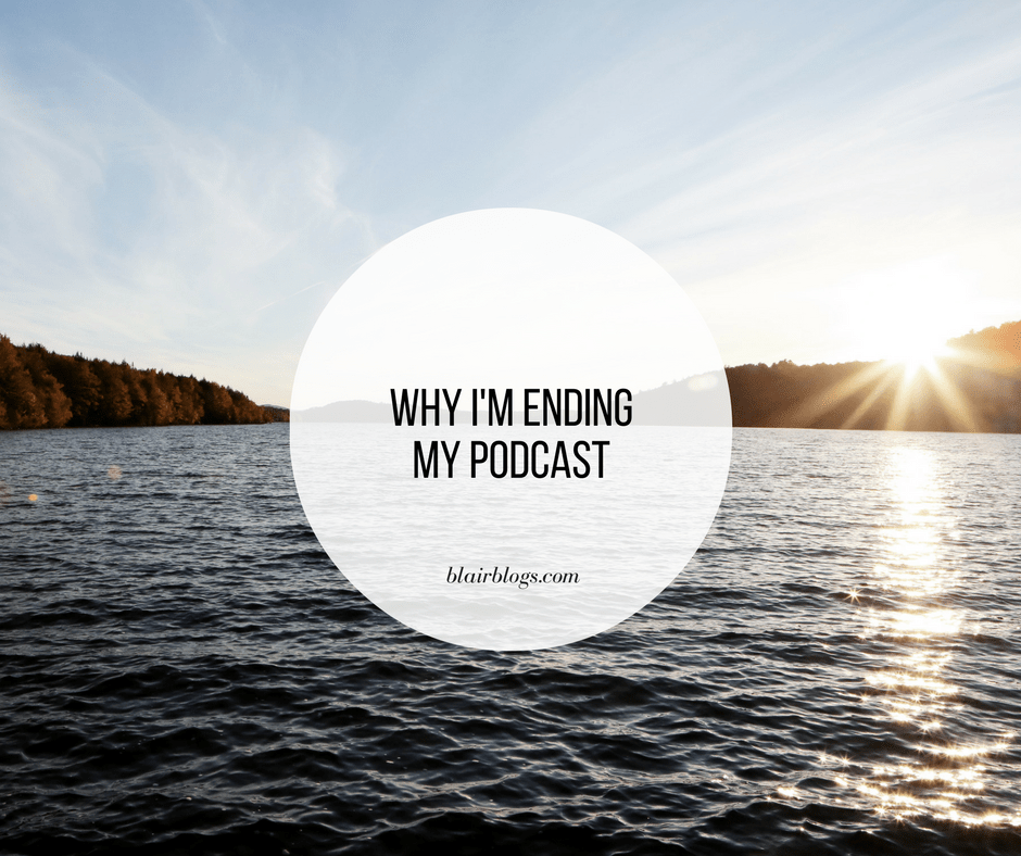 Why I'm Ending My Podcast
