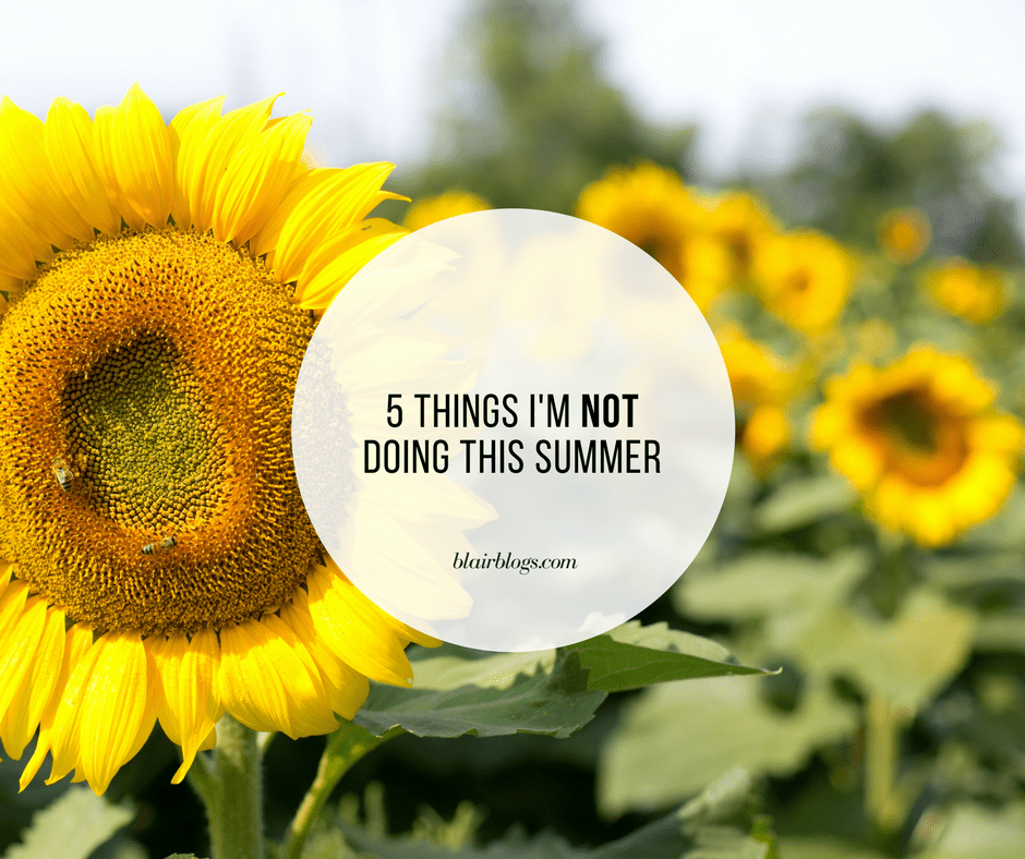 5 Things I'm Not Doing This Summer | BlairBlogs.com