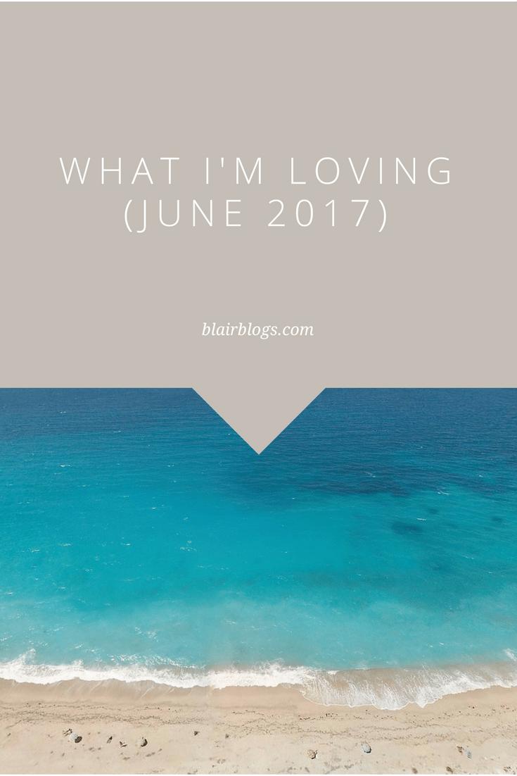What I'm Loving (June 2017)   Monthly Favorites   BlairBlogs.com