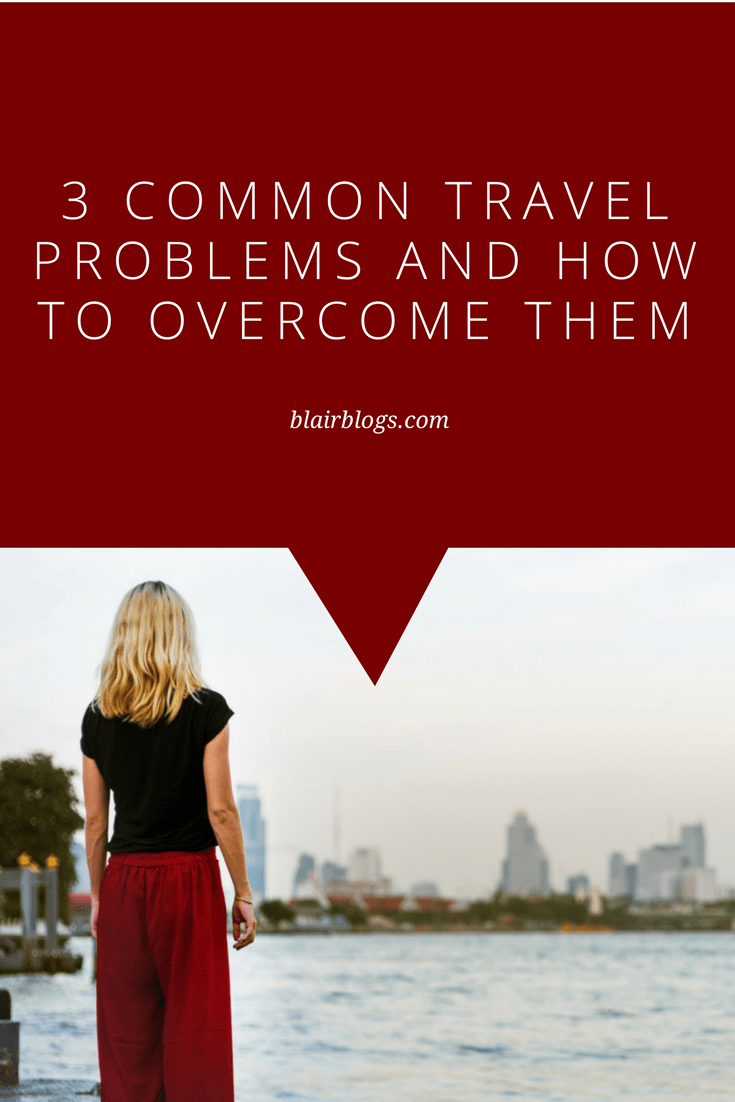 3 Common Travel Problems and How to Overcome Them | Blairblogs.com