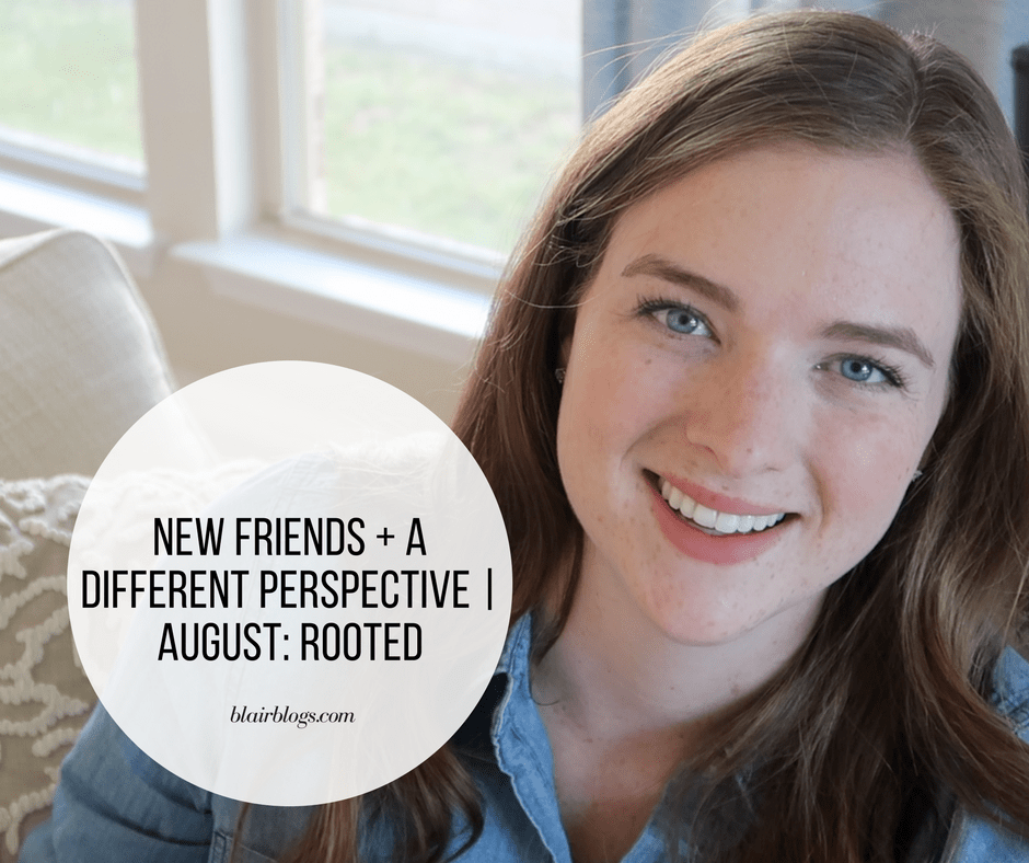 New Friends + A Different Perspective | August: Rooted | BlairBlogs.com