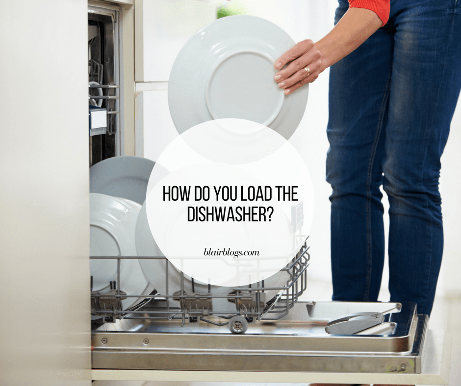 How do you load the dishwasher? | Blairblogs.com