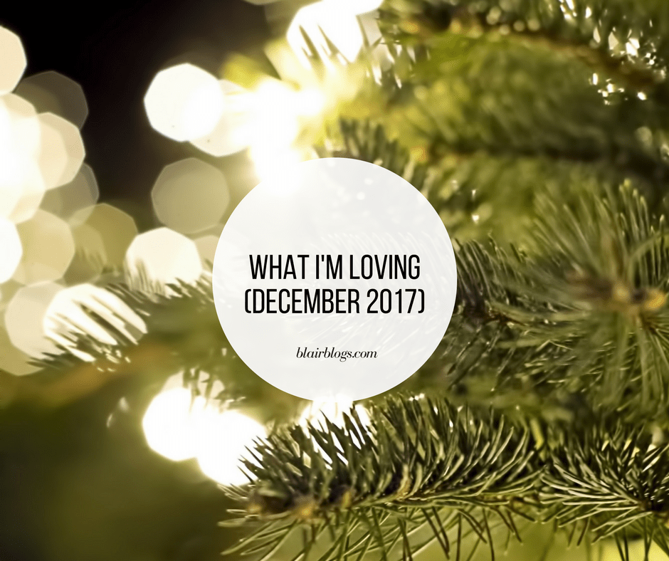 What I'm Loving (December 2017) | Monthly Favorites | BlairBlogs.com