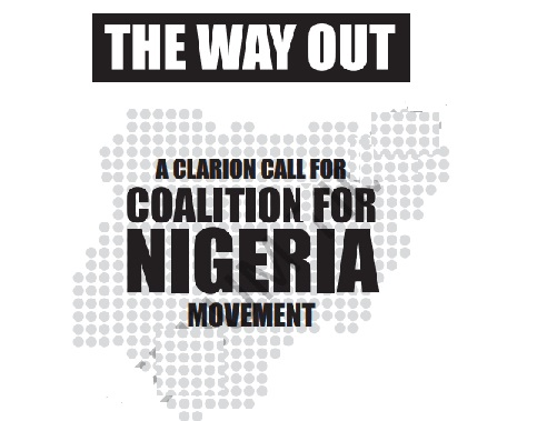 THE WAY OUT: A CLARION CALL FOR COALITION FOR NIGERIA