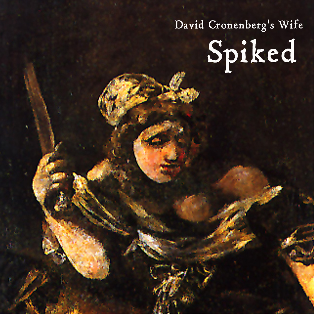 David Cronenberg's Wife - Spiked EP
