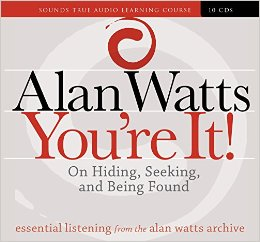 You're It! On Hiding, Seeking and Being Found by Alan Watts
