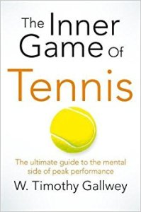 The Inner Game of Tennis: The Classic Guide to the Mental Side of Peak Performance by Tom Gallwey