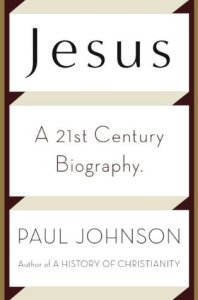 Jesus: A 21st Century Biography by Paul Johnson