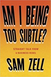 Am I Being Too Subtle: Straight Talk From a Business Rebel by Sam Zell