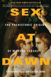 Sex at Dawn: The Prehistoric Origins of Modern Sexuality by Christopher Ryan and Cacilda Jetha