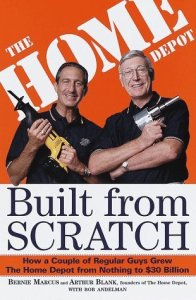 Built From Scratch: How a Couple of Regular Guys Grew the Home Depot From Nothing to $30 Billion by Bernie Marcus and Arthur Blank