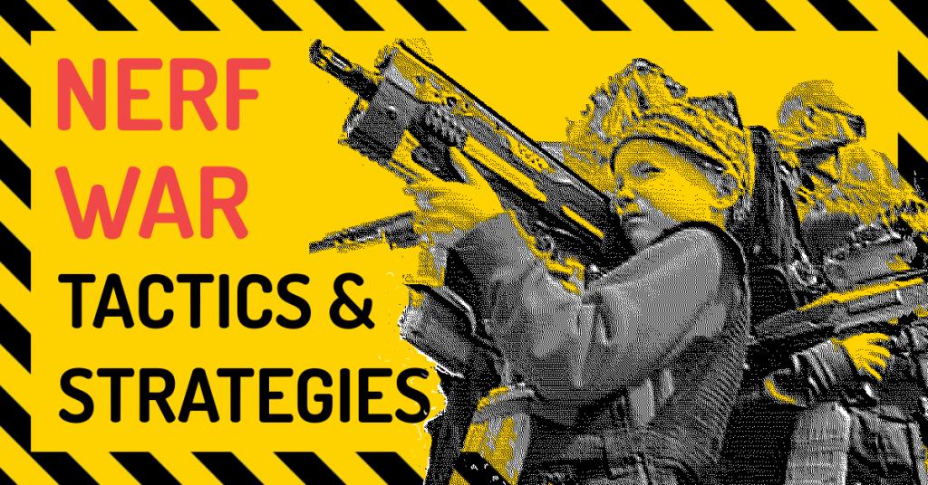 NERF War Tactics and Strategies