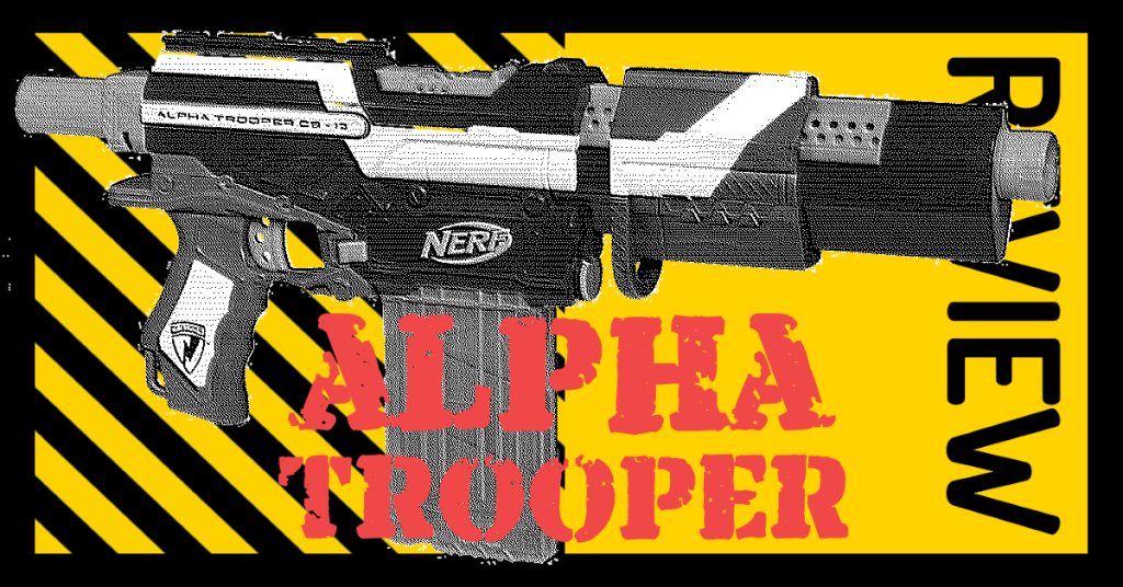 NERF N-Strike Elite Alpha Trooper Review