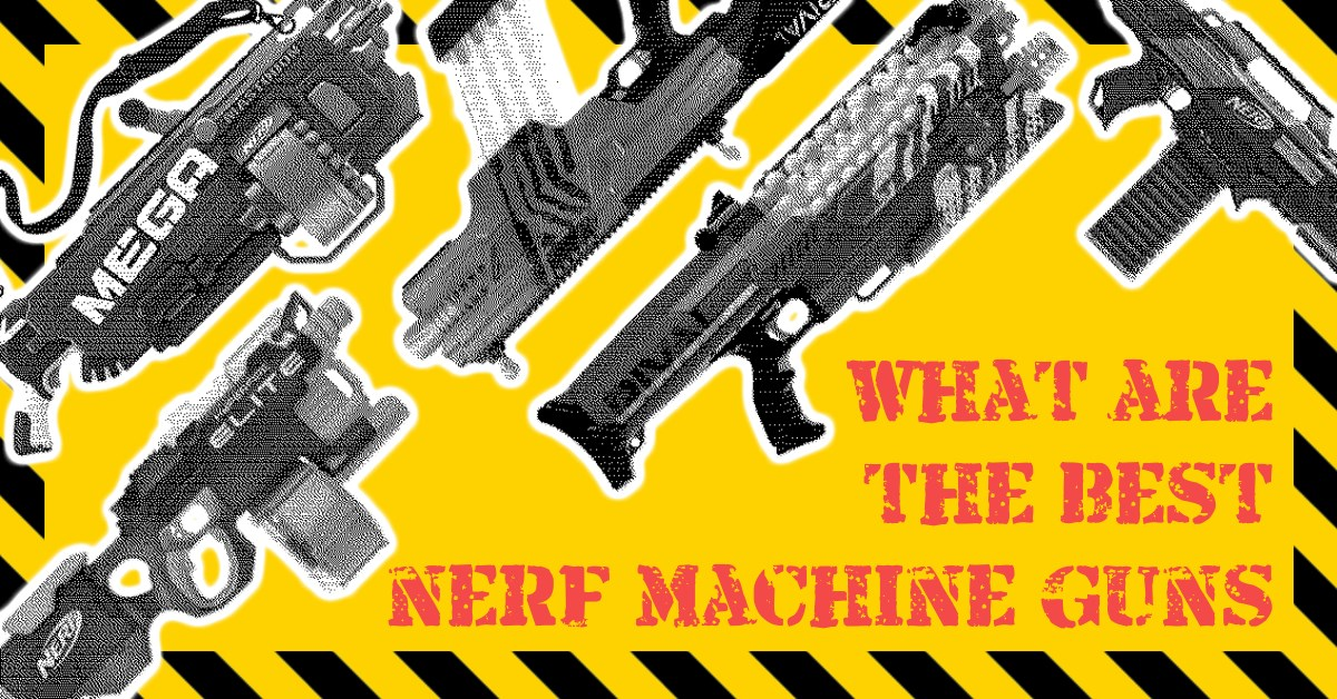 Home » What are the best NERF Machine Guns? Our Top 5 Fully Auto Blasters