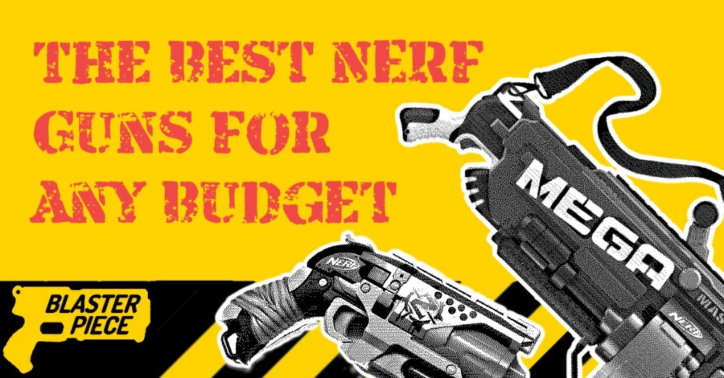 Blasterpiece Guide To The Best NERF Guns For Any Budget