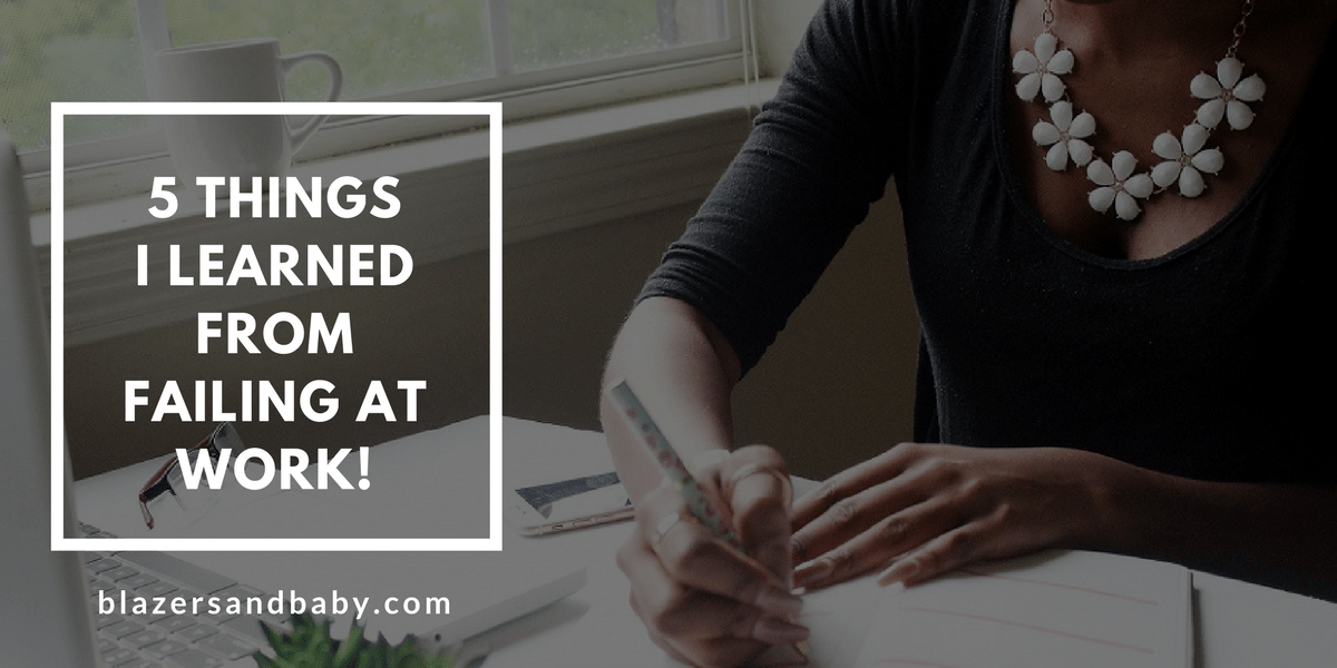 5 Things I Learned From Failing At Work