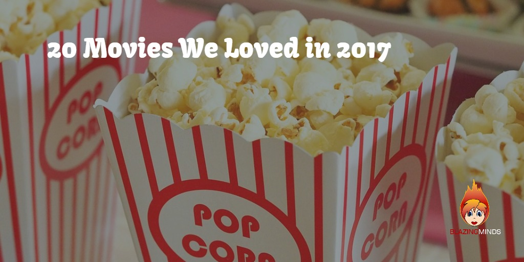 My Pick of 2017s Movies That I Loved Watching