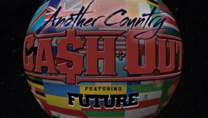 """New Music: Ca$h Out & Future """"Another Country"""""""